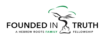 Founded in Truth – A Hebrew Roots Family Fellowship